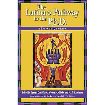 The Latina/O Pathway to the Ph.D. - Abriendo Caminos by Jeanett Castel