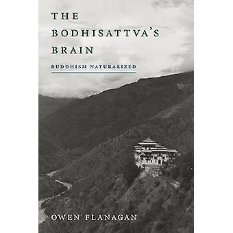 Bodhisattva's Brain - buddhismen naturaliserad av Owen Flanagan - 9780