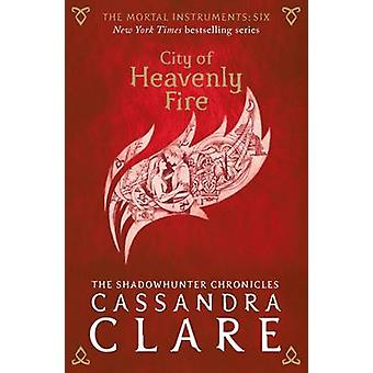 The Mortal Instruments 6 - City of Heavenly Fire by Cassandra Clare -
