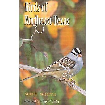 Birds of Northeast Texas (annotated edition) by Matt White - Greg W.