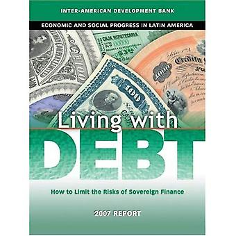 Living with Debt: How to Limit the Risks of Sovereign Finance Economic and Social Progress in Latin America, 2007 Report (David Rockefeller/ Inter-American ... Inter-American Development Bank)