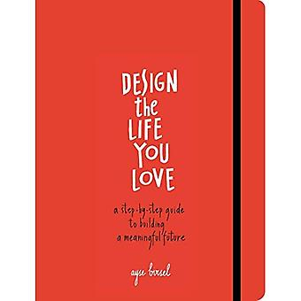 Design the Life You Love: A Guide to Thinking About Your Life Playfully and with Optimism