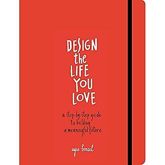 Concevoir la vie que tu aimes: un Guide pour penser à votre vie tout en s'amusant et avec optimisme