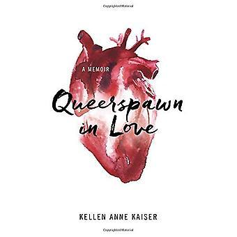 Queerspawn in Love: A Memoir