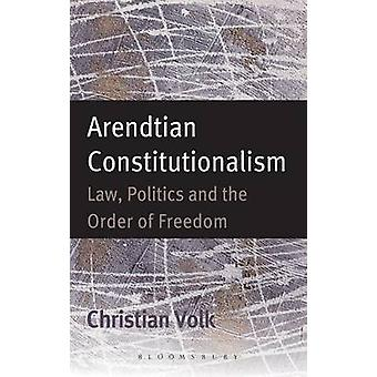 Arendtian Constitutionalism by Volk & Christian