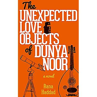 The Unexpected Love Objects of Dunya Noor by Rana Haddad - 9789774168