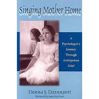 Singing Mother Home - A Psychologist's Journey Through Anticipatory Gr