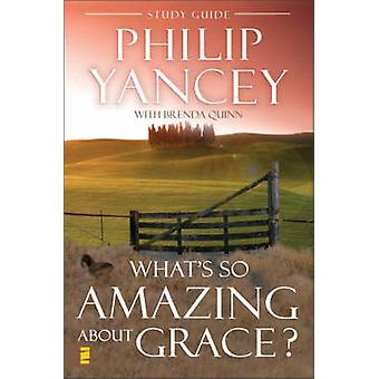 Whats So Amazing About Grace Study Guide by Yancey & Philip
