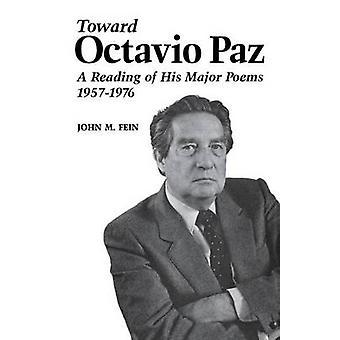 Toward Octavio Paz A Reading of His Major Poems 19571976 by Fein & John M.