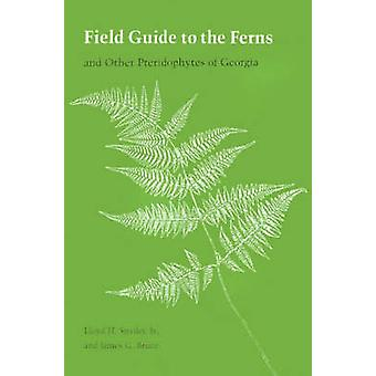 Field Guide to the Ferns And Other Pteridophytes of Georgia by Snyder & Lloyd H. & Jr.