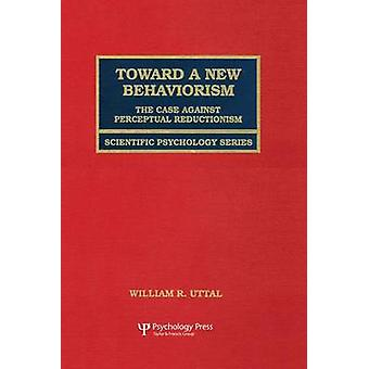 Toward A New Behaviorism  The Case Against Perceptual Reductionism by Uttal & William R.