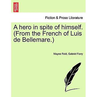 A hero in spite of himself. From the French of Luis de Bellemare. by Reid & Mayne