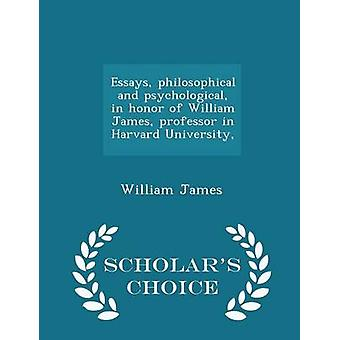 Essays philosophical and psychological in honor of William James professor in Harvard University  Scholars Choice Edition by James & William