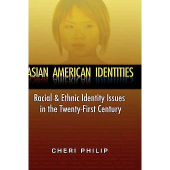 Asian American Identities Racial and Ethnic Identity Issues in the TwentyFirst Century by Philip & Cheri