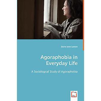Agoraphobia in Everyday Life by Lemon & David John