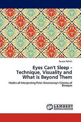 Eyes Cant Sleep  Technique Visuality and What Is Beyond Them by T. H. Ti & Zsuzsa