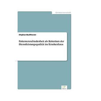 Patientenzufriedenheit als Kriterium der Dienstleistungsqualitt im Krankenhaus af Buchhester & Stephan