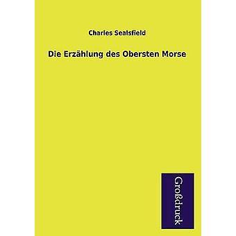 Die Erzahlung Des Obersten Morse by Sealsfield & Charles
