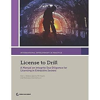 Licens att borra: en hand bok om integritet due diligence för licensiering i utvinnings sektorerna (internationell utveckling i praktiken)