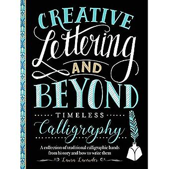 Creative Lettering and Beyond: Timeless Calligraphy: A collection of traditional calligraphic hands from history and how� to write them (Creative...and Beyond)