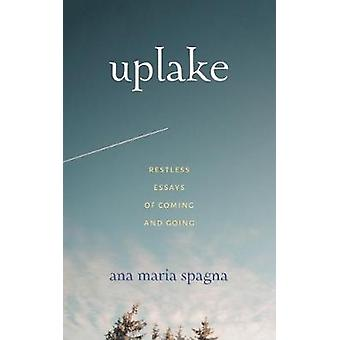 Uplake - Restless Essays of Coming and Going by Ana Maria Spagna - 978