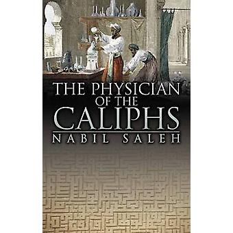The Physician of the Caliphs by Nabil A. Saleh - 9780704373235 Book