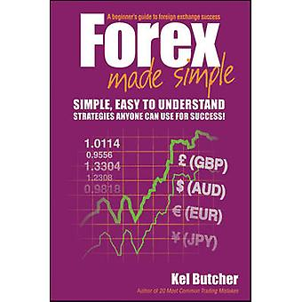 Forex Made Simple - A Beginner's Guide to Foreign Exchange Success by