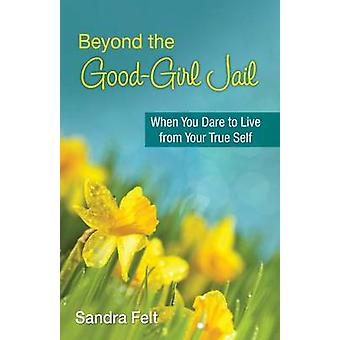 Beyond the Good Girl Jail - When You Dare to Live from Your True Self