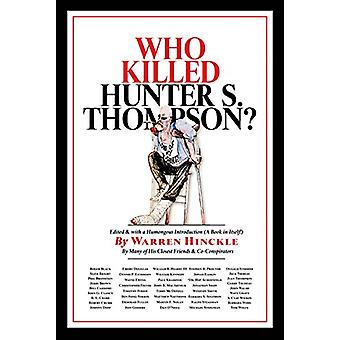 Who Killed Hunter S. Thompson - An Inquiry into the Life & Death of th
