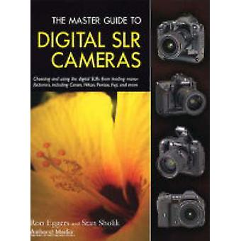The Master Guide to Digital SLR Cameras by Ron Eggers - Stan Sholik -
