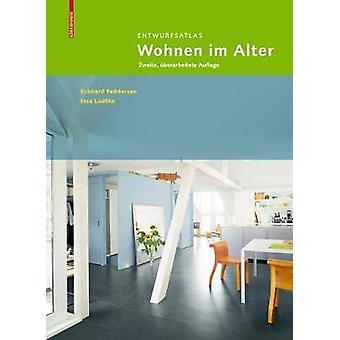 Entwurfsatlas Wohnen Im Alter - Zweite - Uberarbeitete Auflage by Eckh