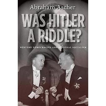 Was Hitler a Riddle? - Western Democracies and National Socialism by A