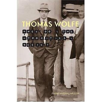 Thomas Wolfe: When Do the Atrocities Begin?
