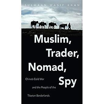 Muslimi, kauppias, nomadi, vakooja: Kiina ' s kylmä sota ja ihmiset Tiibetin Borderlands (uusi kylmä sota historia)