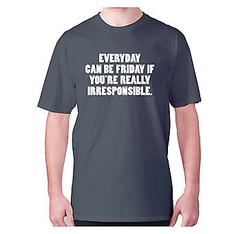Mens funny t-shirt slogan tee novelty humour hilarious -  Everyday can be Friday if you're really irresponsible