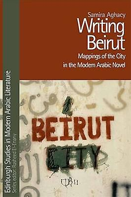 Writing Beirut by Samira Aghacy