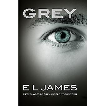 Grey: Fifty Shades of Grey as told by Christian (Paperback) by James E. L.