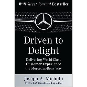 Driven to Delight: Delivering World-Class Customer Experience the Mercedes-Benz Way (Hardcover) by Michelli Joseph