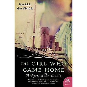 The Girl Who Came Home - A Novel of the Titanic by Hazel Gaynor - 9780