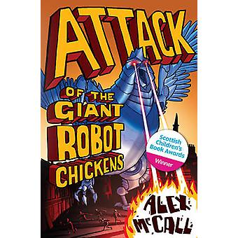 Attack of the Giant Robot Chickens by Alex McCall - 9781782500087 Book