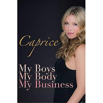 Caprice - My Boys - My Body - My Business by Caprice Bourret - 978191