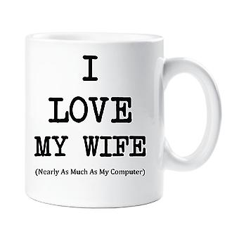 Ich liebe meine Frau fast so viel wie meine Computer-Tasse