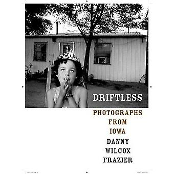 Driftless - Photographs from Iowa by Danny Wilcox Frazier - 9780822341