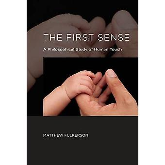 The First Sense - A Philosophical Study of Human Touch by Matthew Fulk