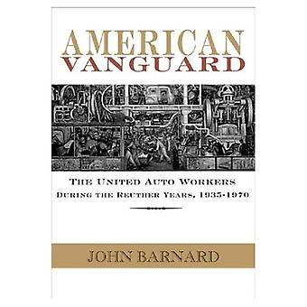 Avant-garde américaine: Les travailleurs de l'automobile unie au cours des années de Reuther, 1935-1970