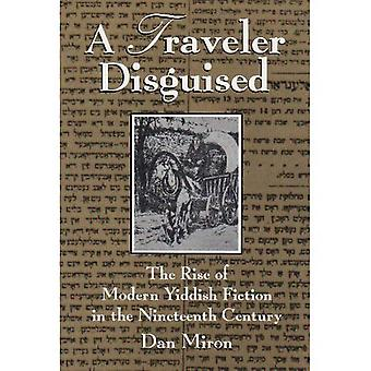 A Traveler Disguised: Rise of Modern Yiddish Fiction in the Nineteenth Century