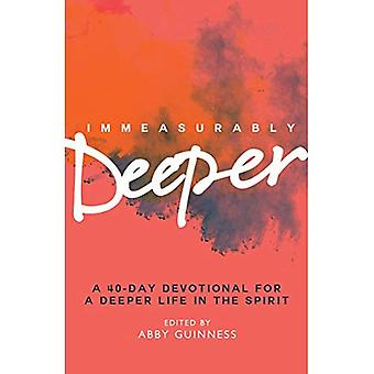 Immeasurably Deeper: A 40-Day Devotional for a Deeper Life in the Spirit
