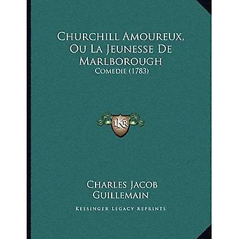 Churchill Amoureux, Ou La Jeunesse de Marlborough: Comédie (1783)