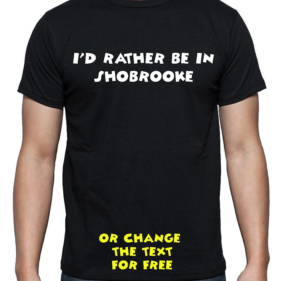 I'd Rather Be In Shobrooke Black Hand Printed T shirt