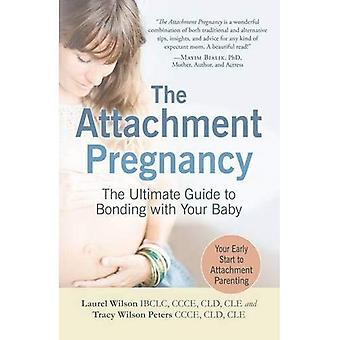 The Attachment Pregnancy: The Ultimate Guide To Bonding With Your Baby